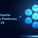 Most Popular Blockchain Platforms 2019